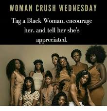Woman Crush Wednesday Meme - woman crush wednesday tag a black woman encourage her and tell her