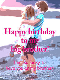 to my big brother happy birthday card birthday u0026 greeting