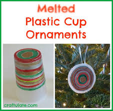 melted plastic cup ornaments plastic cups ornament and cups