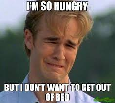 Get Out Of Bed Meme I39m So Hungry But I Don39t Want To Get Out Of Bed Meme 2552