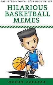 Creator Memes - hilarious basketball memes nba funny memes awesome basketball