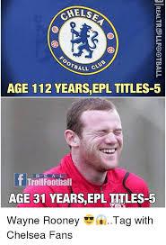 Chelsea Meme - ball c age 112 years epl titles 5 r e a l t troll football age 31
