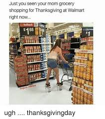 Grocery Meme - just you seen your mom grocery shopping for thanksgiving at