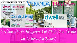 5 home decor magazines to help you create an inspiration board