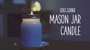 Mason Jar Candle Ideas Craft Corner How To Make A Mason Jar Candle Youtube
