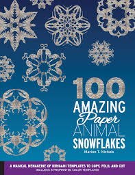 100 amazing paper animal snowflakes marion t nichols