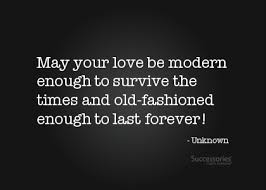 wedding quotes may your may your be modern enough to survive the times and