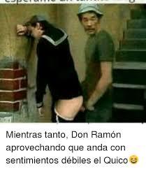 Don Ramon Meme - mientras tanto don ramón aprovechando que anda con sentimientos