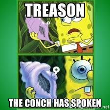 The Conch Has Spoken Meme - treason the conch has spoken all hail the magic conch meme generator