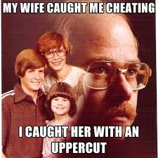 Uppercut Meme - my wife caught me cheating i caught her with an uppercut create meme