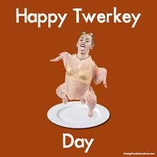 Miley Cyrus Turkey Meme - happy thanksgiving everyone hope you enjoy my twerkey day with