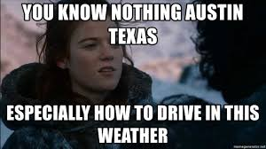 Texas Weather Meme - you know nothing austin texas especially how to drive in this