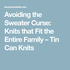 sweater curse avoiding the sweater curse knits that fit the entire family tin