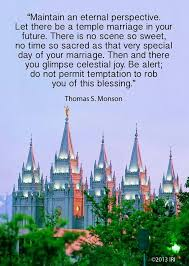 wedding quotes lds maintain an eternal perspective let there be a temple marriage in