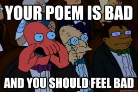 Meme Poem - your poem is bad and you should feel bad your meme is bad and you
