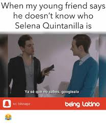 Selena Quintanilla Meme - when my young friend says he doesn t know who selena quintanilla is