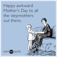 Mothers Day Funny Meme - stepmother stepmom awkward mother mothers day funny ecard 4g0