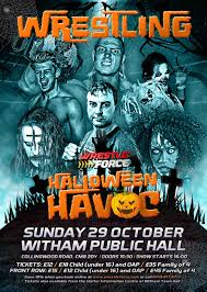 live wrestling halloween havoc in witham on 29 october at 16 00