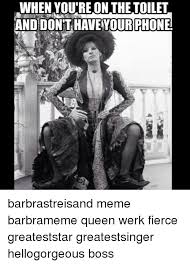 Barbra Streisand Meme - 25 best memes about sittin on the toilet sittin on the