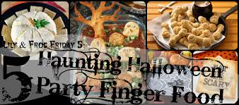 Food Idea For Halloween Party by Lily U0026 Frog Friday 5 5 Haunting Halloween Party Food Ideas Lily