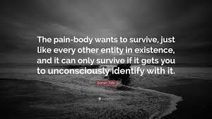 eckhart tolle quote u201cthe pain body wants to survive just like