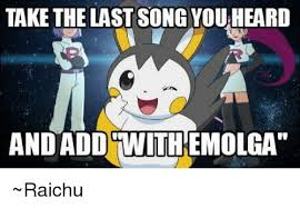 The Meme Song - take the last song you heard and add with emolga raichu meme on me me