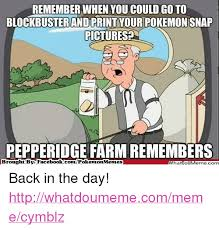 Pepperidge Farm Meme - remember when you could goto blockbuster and printyour