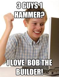 Builder Memes - 3 guys 1 hammer 3 guys 1 hammer know your meme