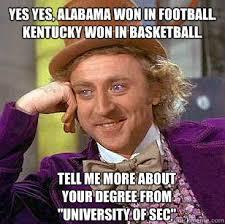 Alabama Football Memes - yes yes alabama won in football kentucky won in basketball tell
