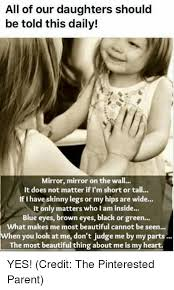 Memes About Daughters - all of our daughters should be told this daily mirror mirror on