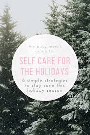 self care during the holidays 8 sanity savers for the busy