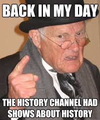 History Channel Memes - image 513431 grumpy grandpa know your meme