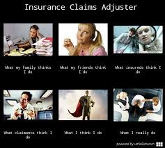 Claims Adjuster Meme - insurance claims adjuster what people think i do what i really do