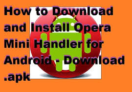 operamini handler apk how to and install opera mini handler for android
