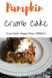 pumpkin crumb cake low carb sugar free thm s