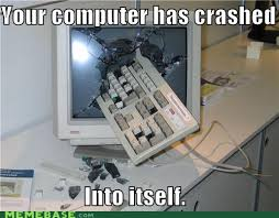 Computer Problems Meme - your computer has crashed into itself by mactheplaneh on deviantart