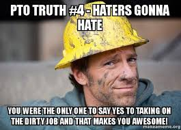 Pto Meme - pto truth 4 haters gonna hate you were the only one to say yes
