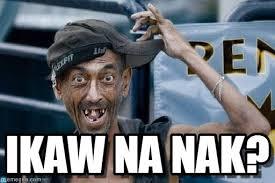 Ikaw Na Meme - ikaw na nak poor dude meme on memegen