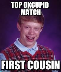 Ok Cupid Meme - top okcupid match bad luck brian meme on memegen