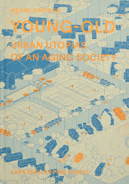 Fpl Maps Young Old Urban Utopias Of An Aging Society Deane Simpson