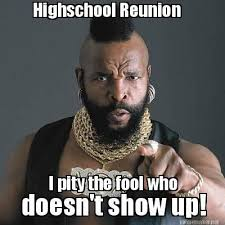 High School Reunion Meme - 54 best high school reunion memes images on pinterest class