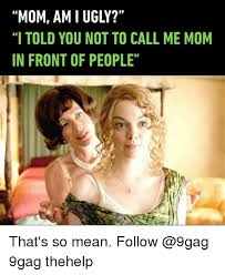 What S Meme Mean - i told you not to call me mom in front of people that s so mean