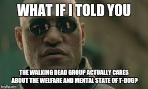 The Walking Dead T Dog Meme - matrix morpheus meme imgflip