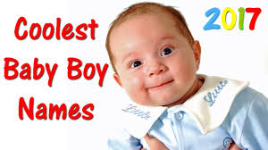 coolest baby boy names 2017 best baby names