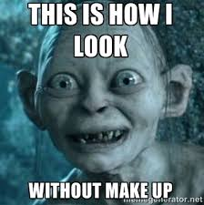 Lord Of The Ring Memes - gollum meme no makeup gollum lord of the rings bilbo memes