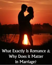 Romantic Marriage Quotes What Exactly Is Romance And Why Does It Matter In Marriage