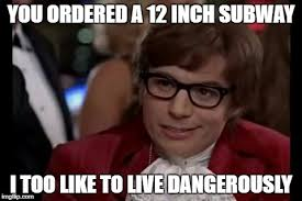 Subway Meme - i too like to live dangerously meme imgflip