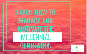 Manage Learn How To Manage And Motivate Millennials Peoplekeys