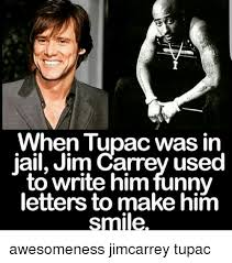 Jim Carrey Memes - when tupac was in jail jim carrey used to write him funny letters to