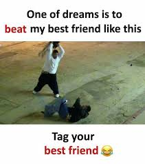 Best Friends Memes - dopl3r com memes one of dreams is to beat my best friend like